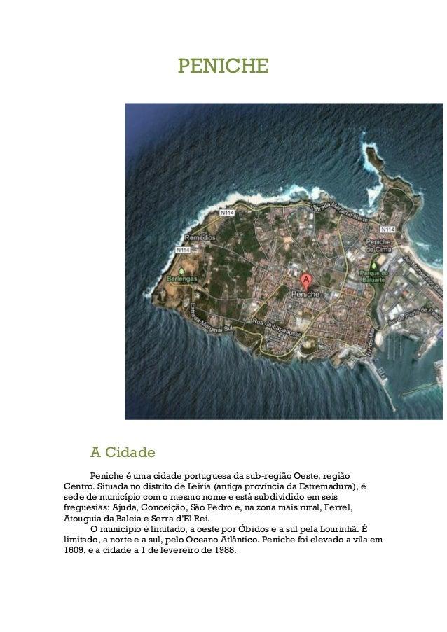 PENICHE      A Cidade       Peniche é uma cidade portuguesa da sub-região Oeste, regiãoCentro. Situada no distrito de Leir...