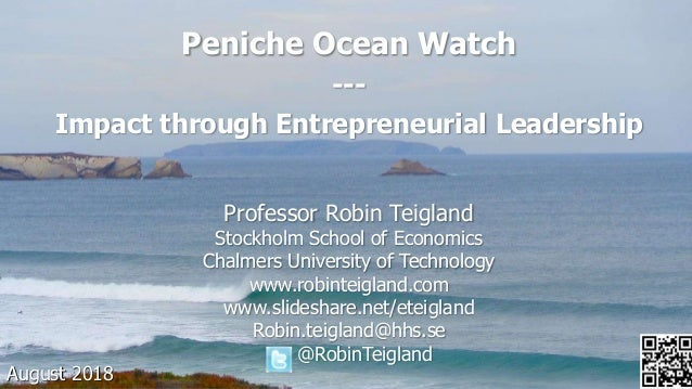 Peniche Ocean Watch --- Impact through Entrepreneurial Leadership Professor Robin Teigland Stockholm School of Economics C...