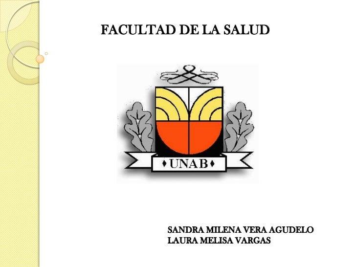 FACULTAD DE LA SALUD<br />SANDRA MILENA VERA AGUDELO<br />LAURA MELISA VARGAS<br />