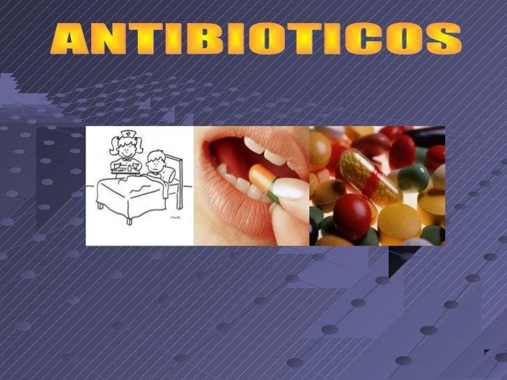 GENERALIDADES:Los antibióticos, o agentes antimicrobianos, son sustancias (obtenidas debacterias u hongos, o bien obtenida...