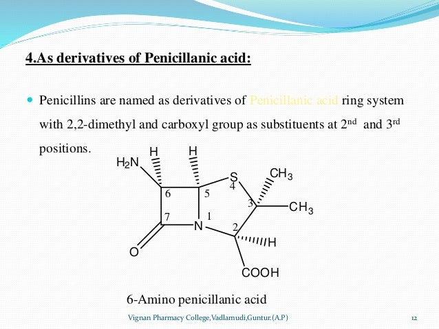 4.As derivatives of Penicillanic acid:  Penicillins are named as derivatives of Penicillanic acid ring system with 2,2-di...