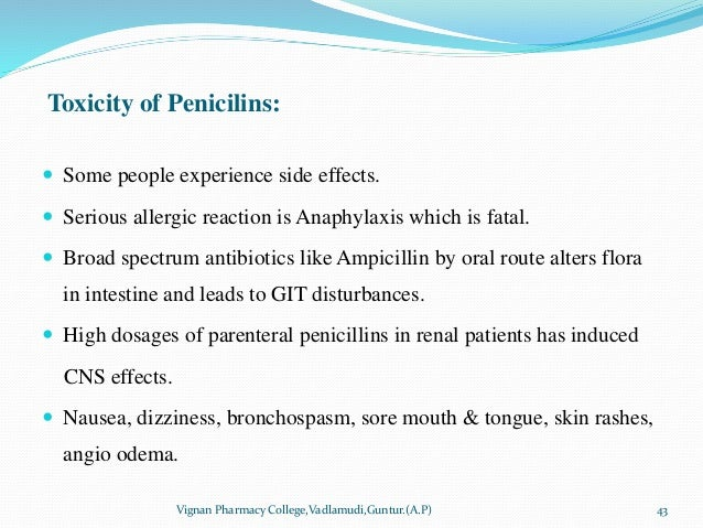 Toxicity of Penicilins:  Some people experience side effects.  Serious allergic reaction is Anaphylaxis which is fatal. ...