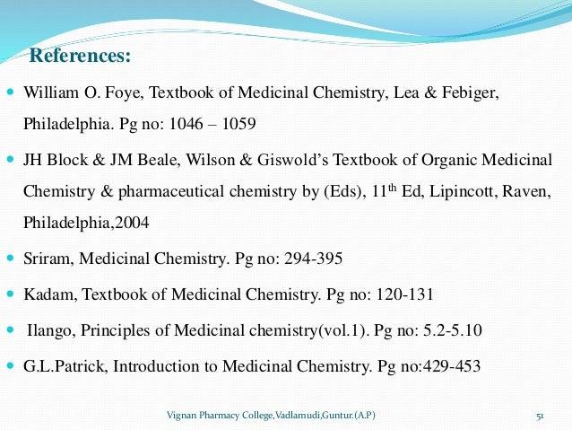 References:  William O. Foye, Textbook of Medicinal Chemistry, Lea & Febiger, Philadelphia. Pg no: 1046 – 1059  JH Block...