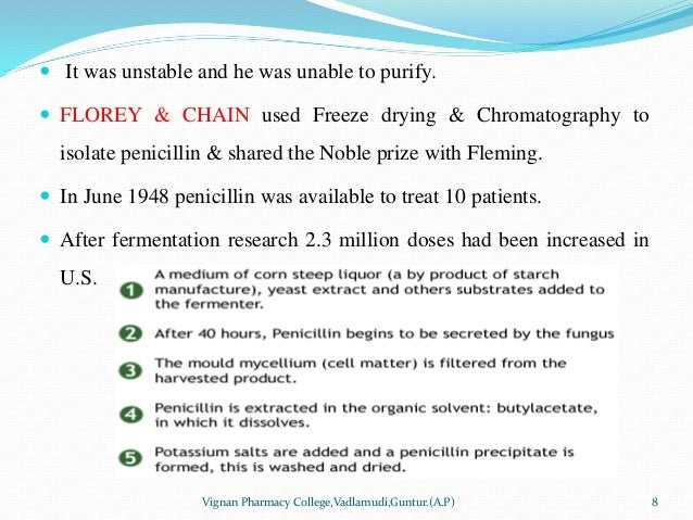  It was unstable and he was unable to purify.  FLOREY & CHAIN used Freeze drying & Chromatography to isolate penicillin ...