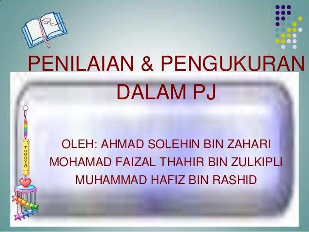 PENILAIAN & PENGUKURANDALAM PJOLEH: AHMAD SOLEHIN BIN ZAHARIMOHAMAD FAIZAL THAHIR BIN ZULKIPLIMUHAMMAD HAFIZ BIN RASHID