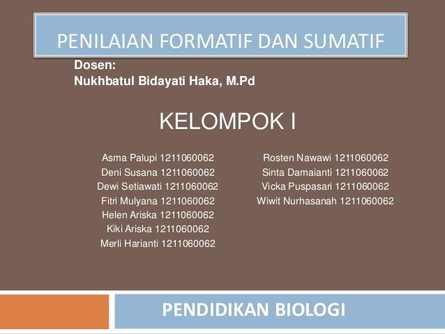 PENILAIAN FORMATIF DAN SUMATIF Dosen: Nukhbatul Bidayati Haka, M.Pd Asma Palupi 1211060062 Deni Susana 1211060062 Dewi Set...