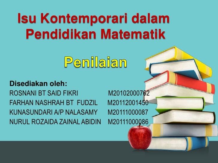 Isu Kontemporari dalam    Pendidikan MatematikDisediakan oleh:ROSNANI BT SAID FIKRI         M20102000762FARHAN NASHRAH BT ...