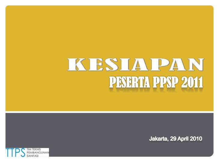 KESIAPAN<br />PESERTA PPSP 2011<br />Jakarta, 29 April 2010<br />