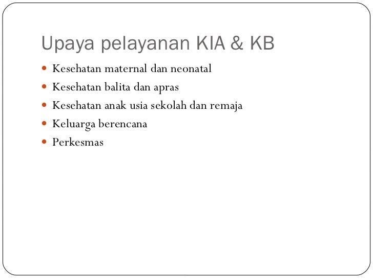 Upaya pelayanan KIA & KB <ul><li>Kesehatan maternal dan neonatal </li></ul><ul><li>Kesehatan balita dan apras </li></ul><u...