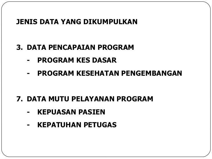 <ul><li>JENIS DATA YANG DIKUMPULKAN </li></ul><ul><li>DATA PENCAPAIAN PROGRAM </li></ul><ul><li>- PROGRAM KES DASAR </li><...