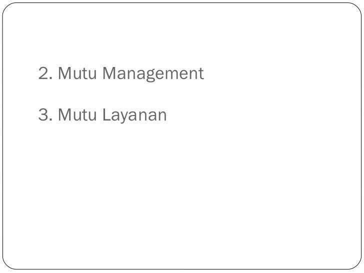 2. Mutu Management 3. Mutu Layanan