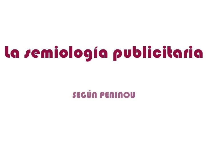 La semiología publicitaria        SEGÚN PENINOU
