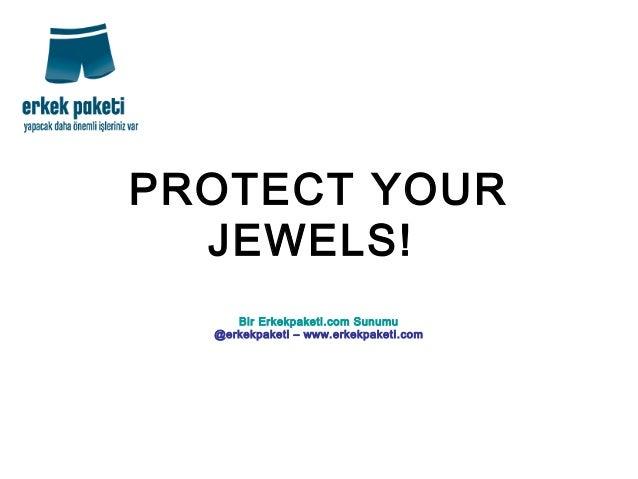 PROTECT YOUR JEWELS! Bir Erkekpaketi.com Sunumu @erkekpaketi – www.erkekpaketi.com