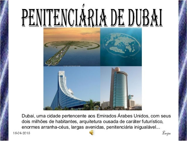 Dubai, uma cidade pertencente aos Emirados Árabes Unidos, com seusdois milhões de habitantes, arquitetura ousada de caráte...