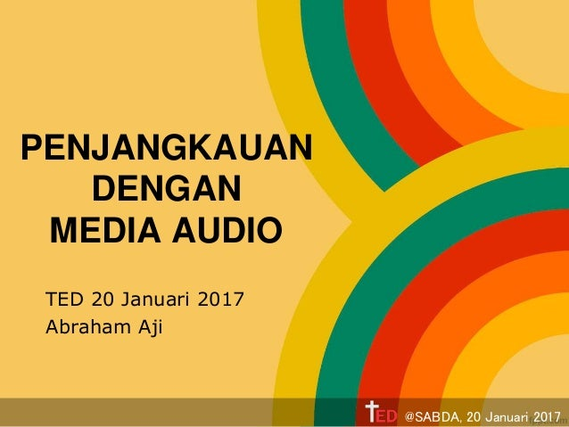 PENJANGKAUAN DENGAN MEDIA AUDIO TED 20 Januari 2017 Abraham Aji @SABDA, 20 Januari 2017