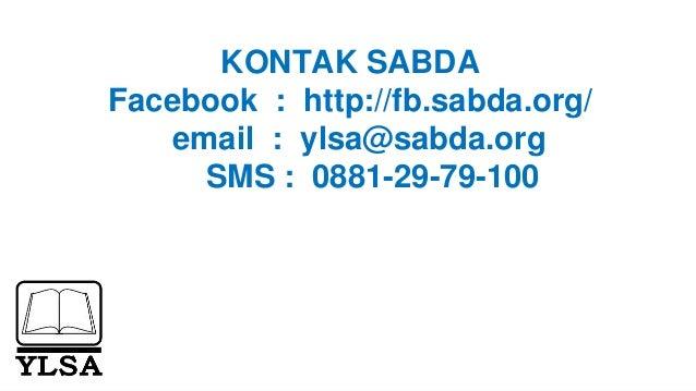 KONTAK SABDA Facebook : http://fb.sabda.org/ email : ylsa@sabda.org SMS : 0881-29-79-100