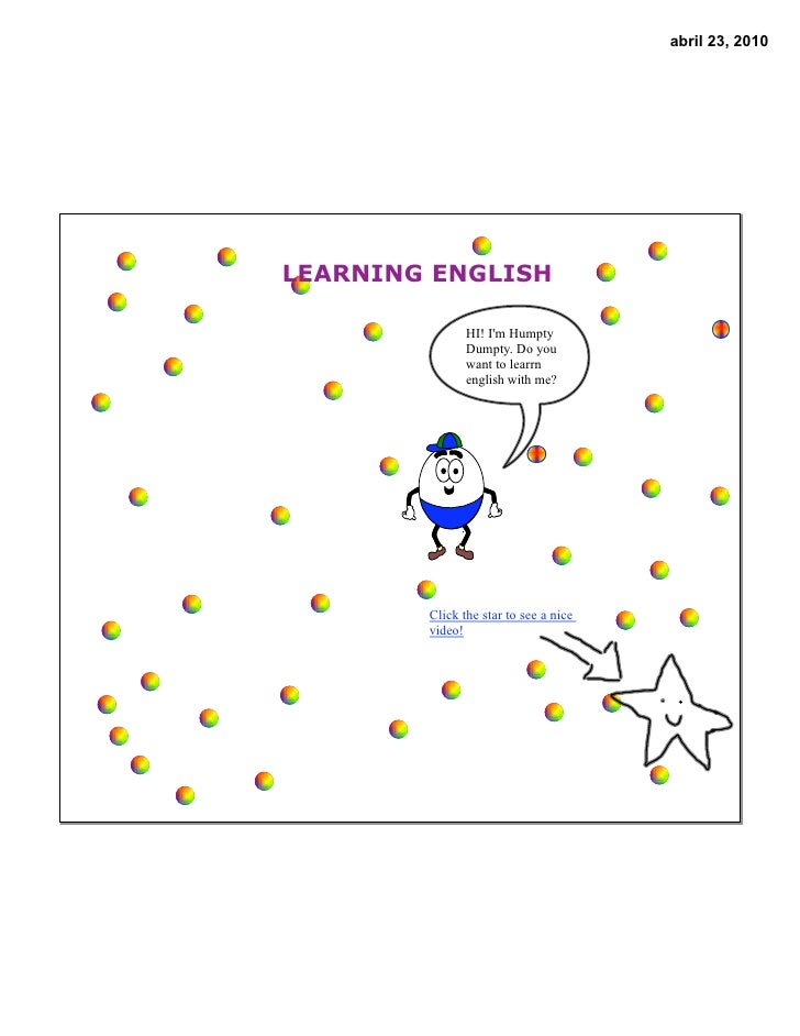 abril 23, 2010     LEARNING ENGLISH                 HI! I'm Humpty                Dumpty. Do you                want to le...