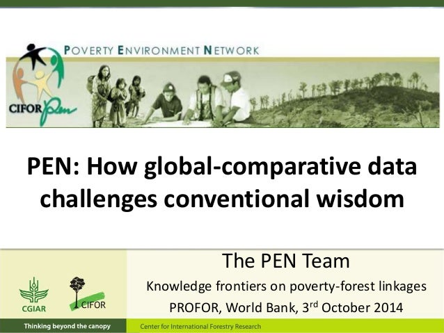 The PEN Team Knowledge frontiers on poverty-forest linkages PROFOR, World Bank, 3rd October 2014 PEN: How global-comparati...