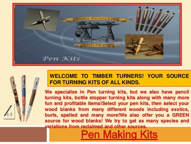 WELCOME TO TIMBER TURNERS! YOUR SOURCE  FOR TURNING KITS OF ALL KINDS.  We specialize in Pen turning kits, but we also hav...