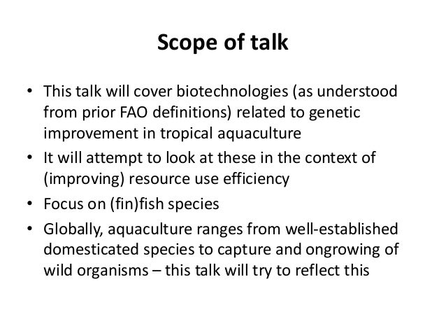 Scope of talk • This talk will cover biotechnologies (as understood from prior FAO definitions) related to genetic improve...