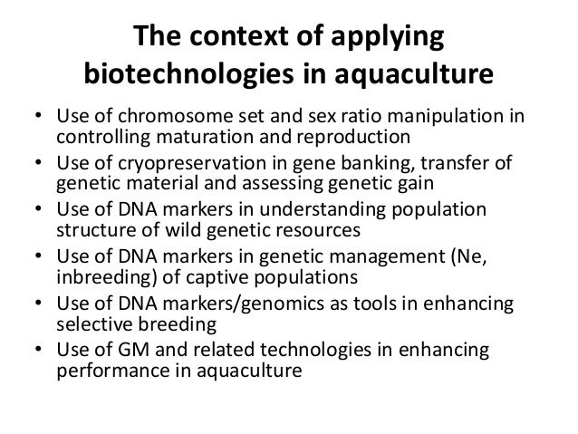The context of applying biotechnologies in aquaculture • Use of chromosome set and sex ratio manipulation in controlling m...