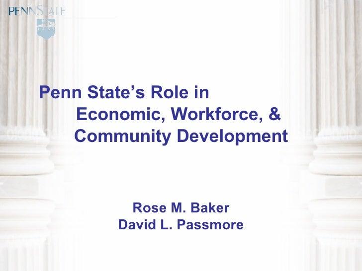 Penn State's Role in  Economic, Workforce, &  Community Development Rose M. Baker David L. Passmore