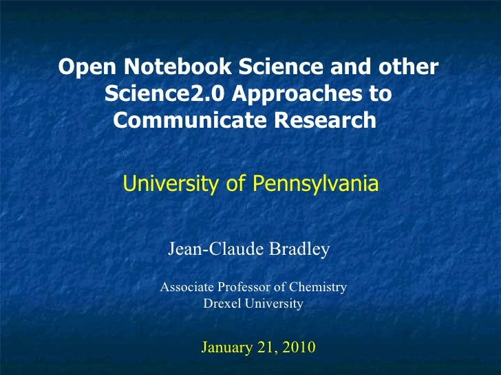 Open Notebook Science and other Science2.0 Approaches to Communicate Research   Jean-Claude Bradley January 21, 2010 Unive...