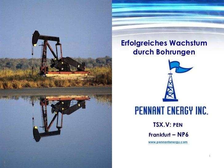 Erfolgreiches Wachstum<br />durch Bohrungen<br />TSX.V: PEN <br /> Frankfurt – NP6<br />www.pennantenergy.com<br />1<br />