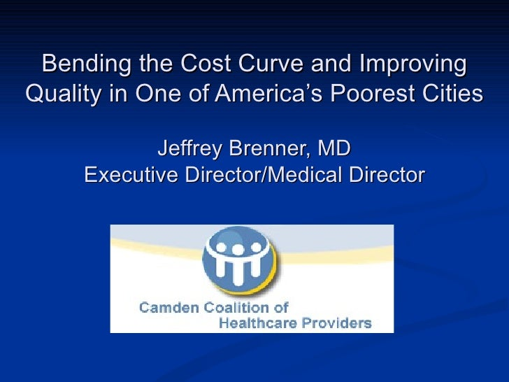 Bending the Cost Curve and ImprovingQuality in One of America's Poorest Cities            Jeffrey Brenner, MD     Executiv...