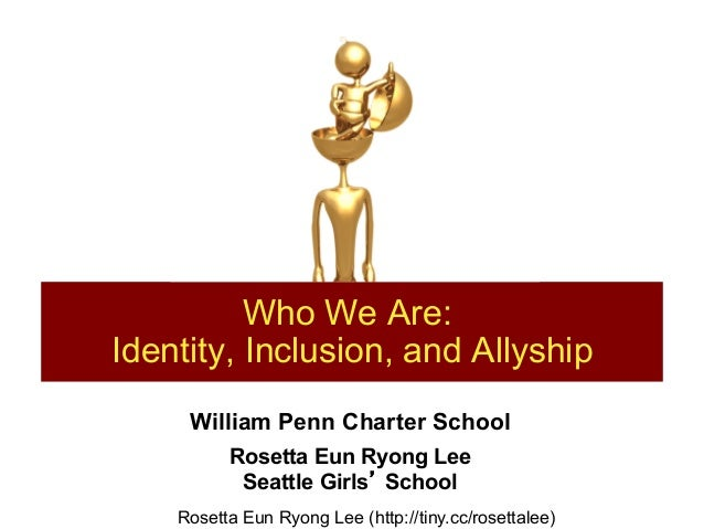 William Penn Charter School Rosetta Eun Ryong Lee Seattle Girls' School Who We Are: Identity, Inclusion, and Allyship Rose...