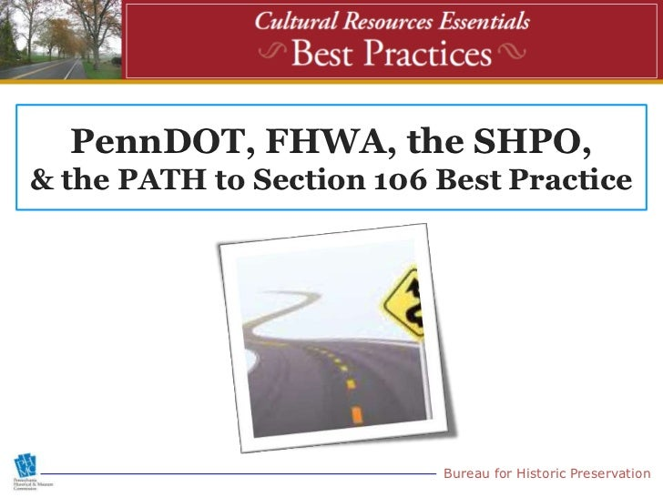 PennDOT, FHWA, the SHPO,& the PATH to Section 106 Best Practice                          Bureau for Historic Preservation