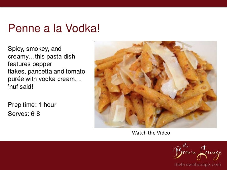 Penne a la Vodka!Spicy, smokey, andcreamy…this pasta dishfeatures pepperflakes, pancetta and tomatopurée with vodka cream…...