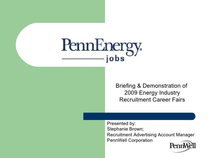 Briefing & Demonstration of  2009 Energy Industry Recruitment Career Fairs Presented by:  Stephanie Brown;  Recruitment Ad...
