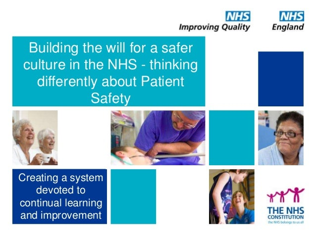 Building the will for a safer culture in the NHS - thinking differently about Patient Safety Creating a system devoted to ...