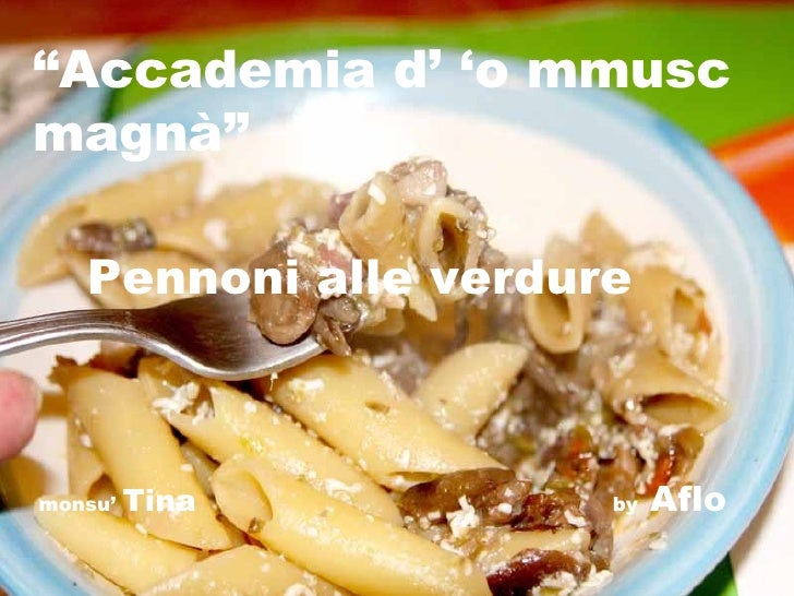 """ Accademia d' 'o mmusc magnà"" Pennoni alle verdure monsu'  Tina   by  Aflo"