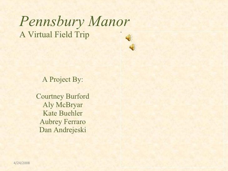Pennsbury Manor   A Virtual Field Trip             A Project By:            Courtney Burford              Aly McBryar     ...