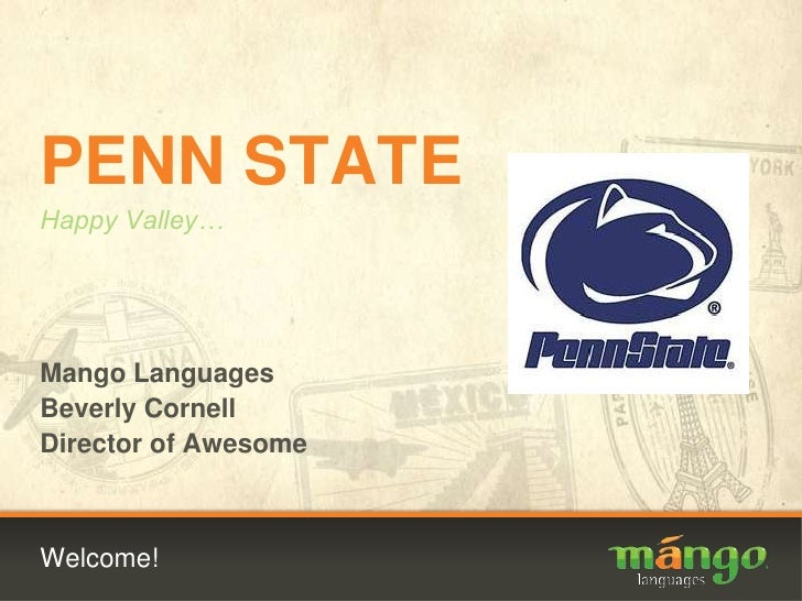 Welcome!<br />PENN STATE<br />Happy Valley…<br />Mango Languages<br />Beverly Cornell<br />Director of Awesome<br />