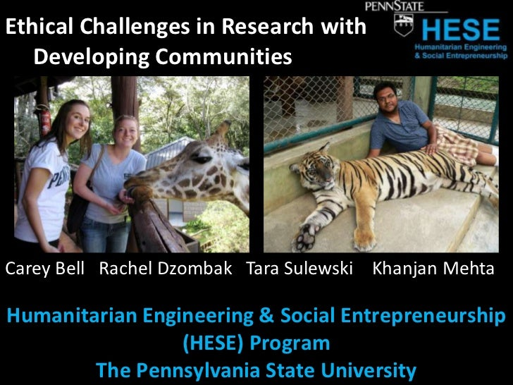 Ethical Challenges in Research with     Developing Communities<br />Carey Bell   Rachel Dzombak   Tara SulewskiKhanjan Meh...