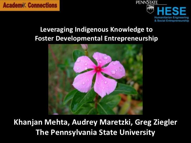 Leveraging Indigenous Knowledge to Foster Developmental Entrepreneurship<br />Khanjan Mehta, Audrey Maretzki, Greg Ziegler...