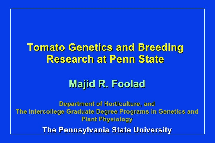 Tomato Genetics and Breeding Research at Penn State Majid R. Foolad Department of Horticulture, and The Intercollege Gradu...