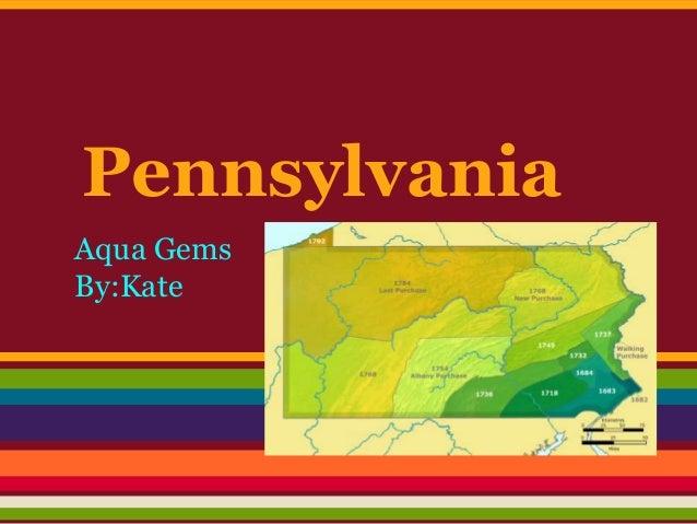 PennsylvaniaAqua GemsBy:Kate