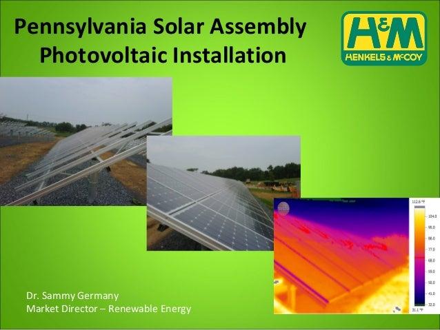 Pennsylvania Solar Assembly Photovoltaic Installation Dr. Sammy Germany Market Director – Renewable Energy