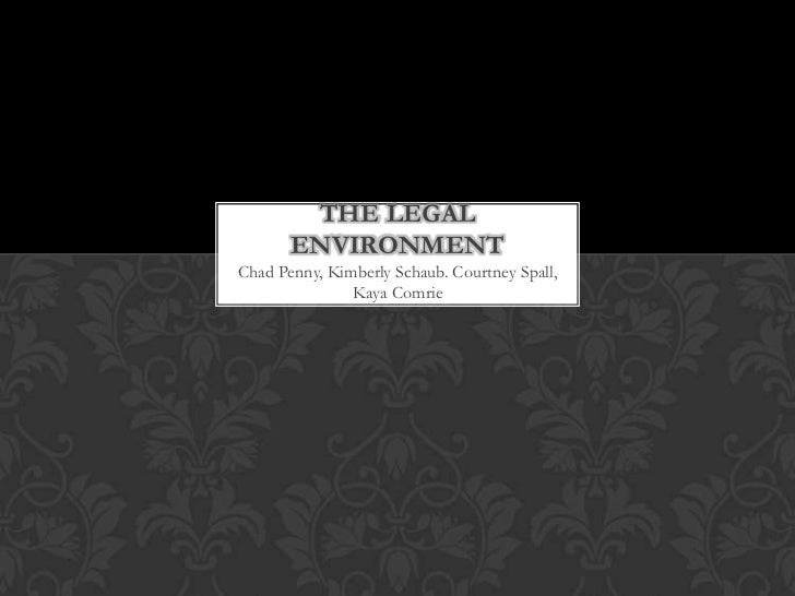 THE LEGAL       ENVIRONMENTChad Penny, Kimberly Schaub. Courtney Spall,               Kaya Comrie
