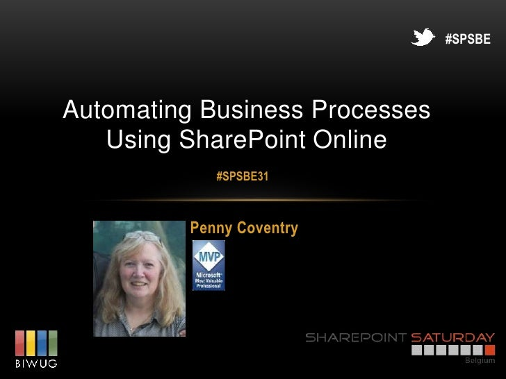 #SPSBEAutomating Business Processes   Using SharePoint Online             #SPSBE31          Penny Coventry