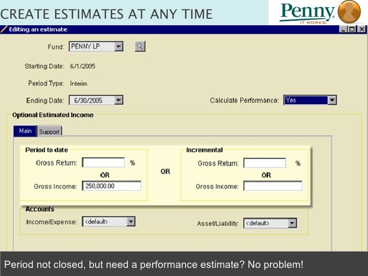 CREATE ESTIMATES AT ANY TIME Period not closed, but need a performance estimate? No problem!