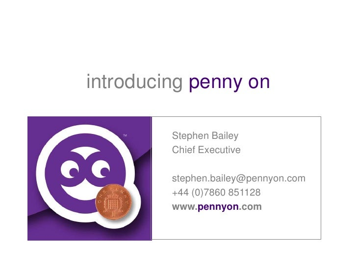 introducingpenny on<br />Stephen Bailey<br />Chief Executive<br />stephen.bailey@pennyon.com<br />+44 (0)7860 851128<br />...
