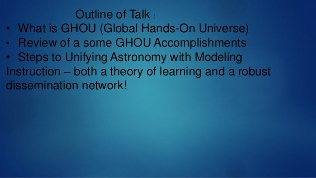 Outline of Talk : • What is GHOU (Global Hands-On Universe) • Review of a some GHOU Accomplishments • Steps to Unifying As...