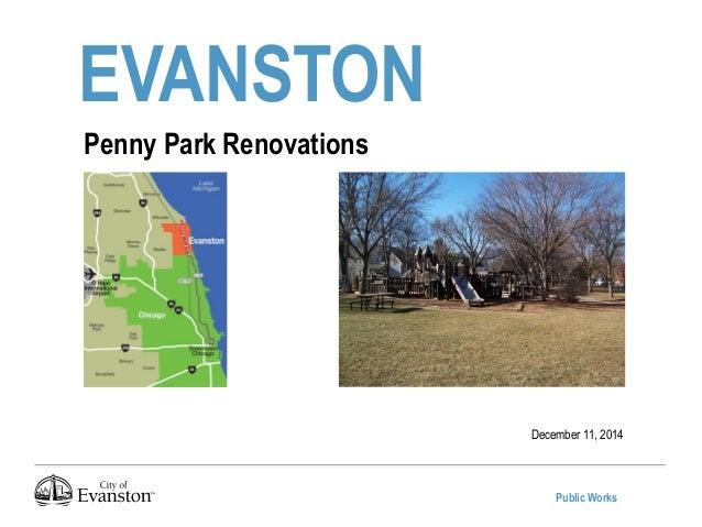 Public Works EVANSTON December 11, 2014 Penny Park Renovations