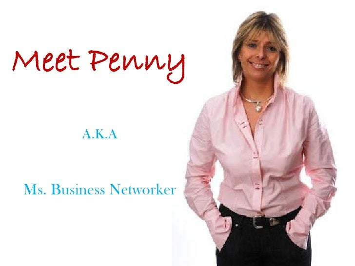 Meet Penny         A.K.A    Ms. Business Networker