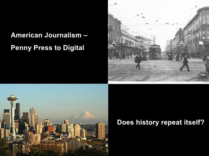 American Journalism –  Penny Press to Digital Does history repeat itself?